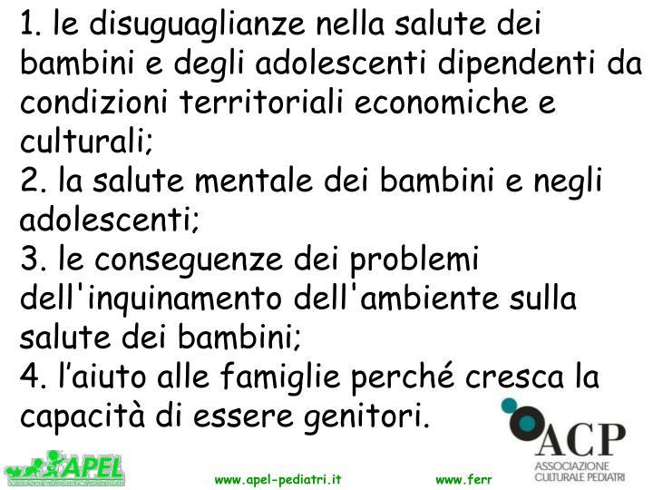 1. le disuguaglianze nella salute dei bambini e degli adolescenti dipendenti da condizioni territoriali economiche e culturali;