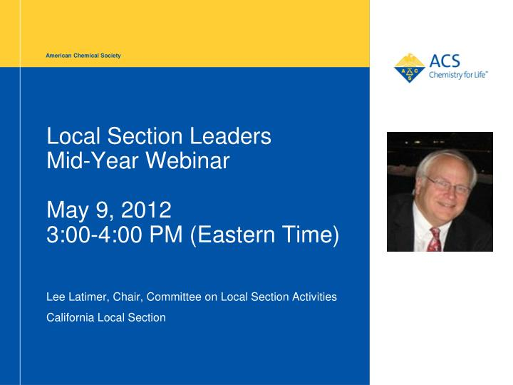 Local section leaders mid year webinar may 9 2012 3 00 4 00 pm eastern time