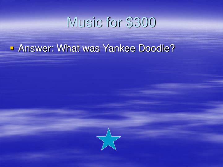 Music for $300