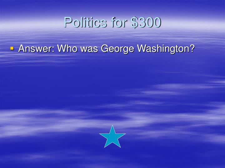 Politics for $300