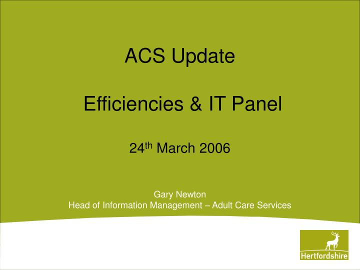 Acs update efficiencies it panel 24 th march 2006