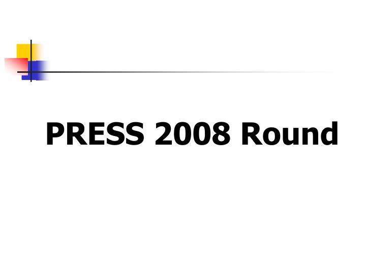 PRESS 2008 Round