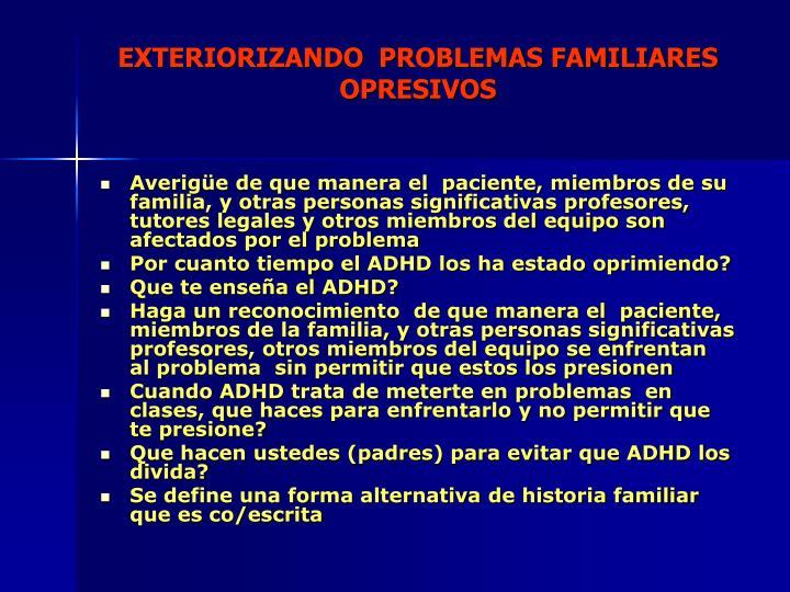EXTERIORIZANDO  PROBLEMAS FAMILIARES OPRESIVOS