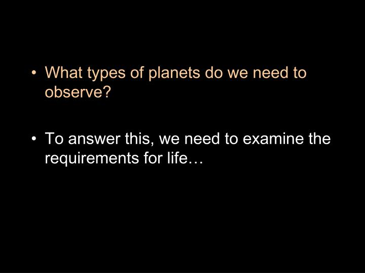 What types of planets do we need to observe?