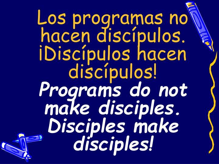 Los programas no hacen discípulos. ¡Discípulos hacen discípulos!