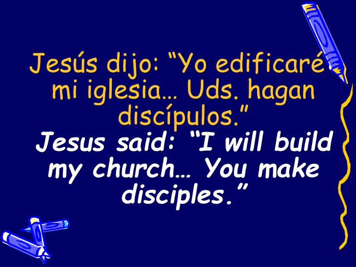 """Jesús dijo: """"Yo edificaré mi iglesia… Uds. hagan discípulos."""""""