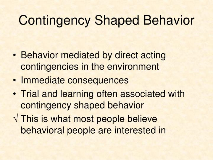 Contingency Shaped Behavior