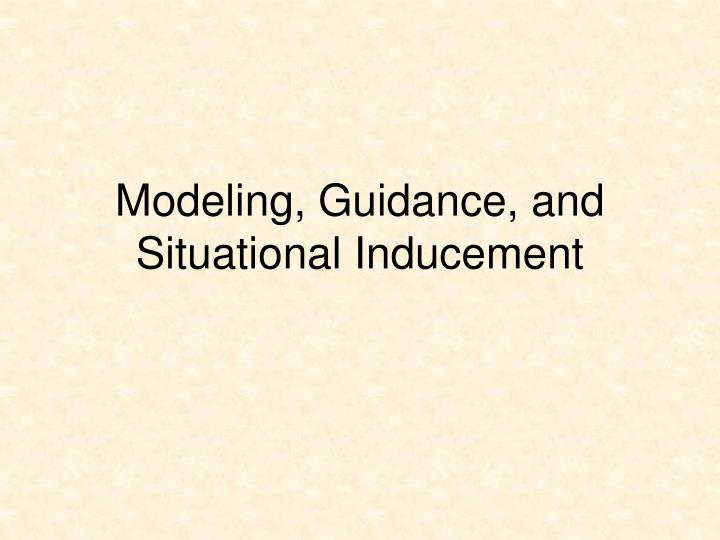 Modeling, Guidance, and Situational Inducement
