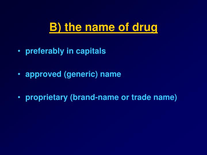 B) the name of drug