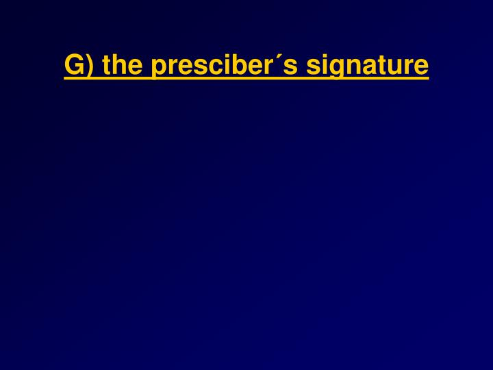 G) the presciber´s signature
