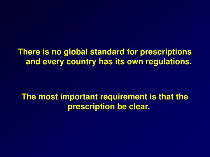 There is no global standard for prescriptions and every country has its own regulations.