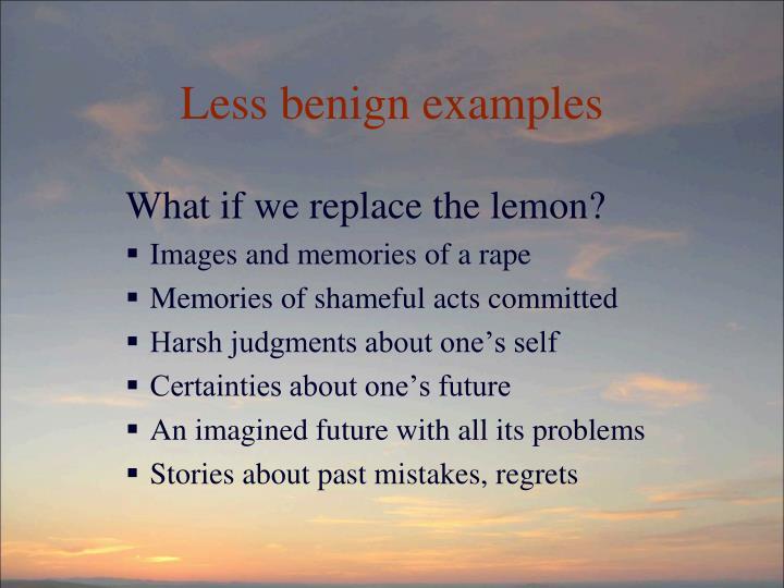 Less benign examples