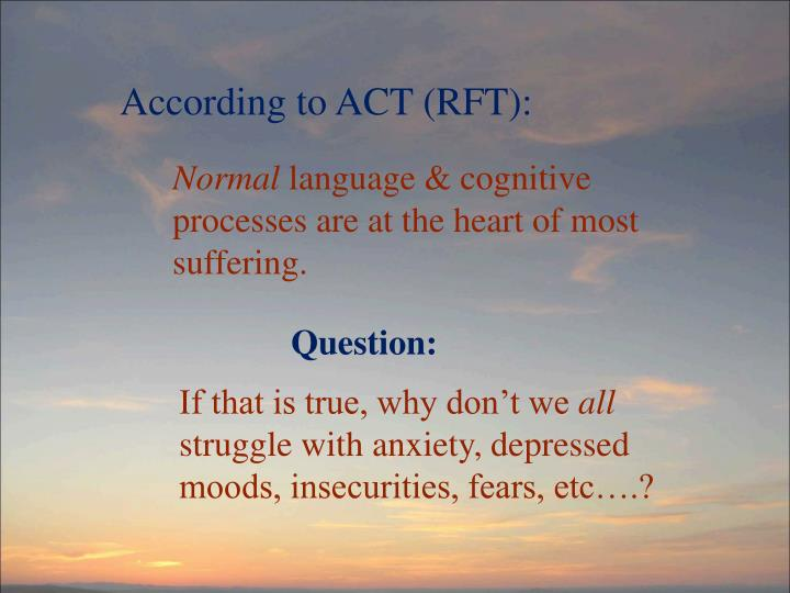 According to ACT (RFT):