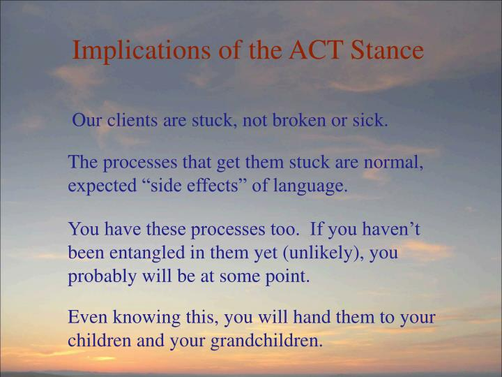 Implications of the ACT Stance