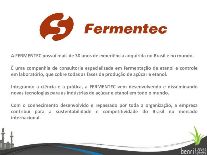 A FERMENTEC possui mais de 30 anos de experiência adquirida no Brasil e no mundo.