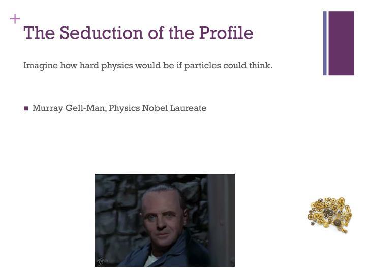 The Seduction of the Profile