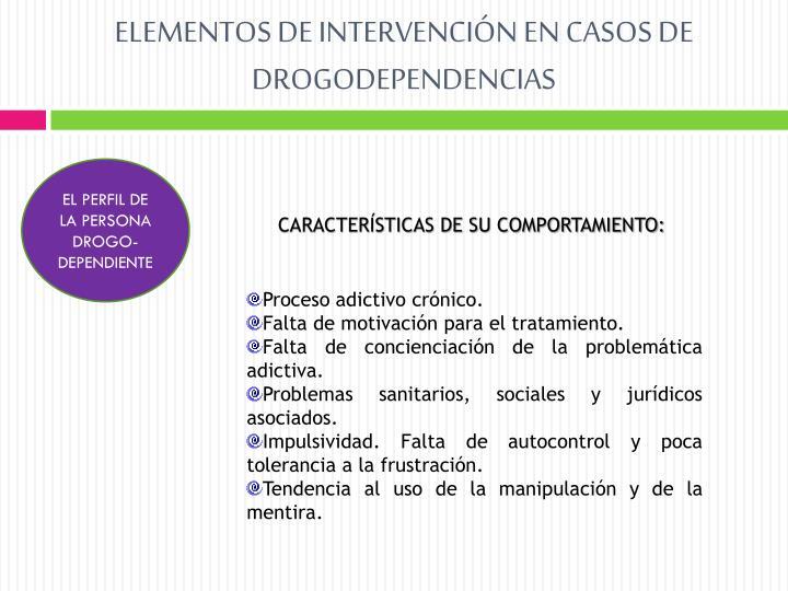 ELEMENTOS DE INTERVENCIÓN EN CASOS DE DROGODEPENDENCIAS