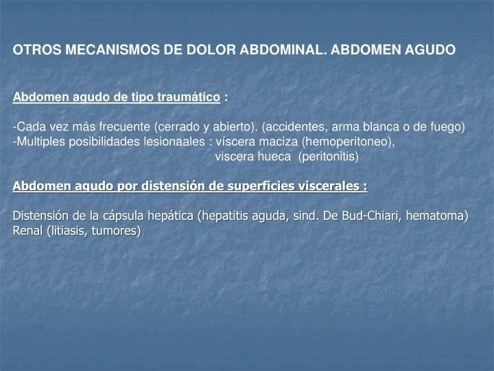 OTROS MECANISMOS DE DOLOR ABDOMINAL. ABDOMEN AGUDO