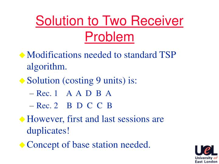 Solution to Two Receiver Problem