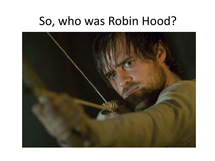 So, who was Robin Hood?