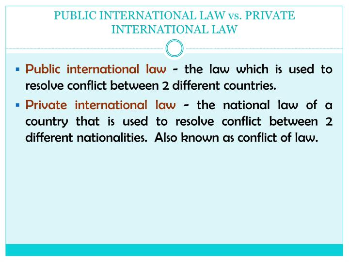 PUBLIC INTERNATIONAL LAW vs. PRIVATE INTERNATIONAL LAW