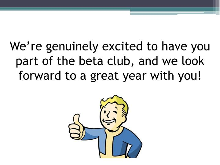 We're genuinely excited to have you part of the beta club, and we look forward to a great year with you!