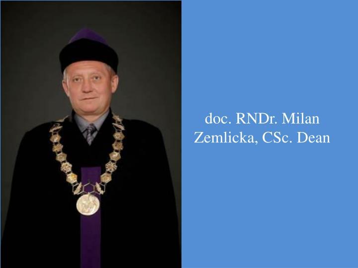 doc. RNDr. Milan Zemlicka, CSc. Dean