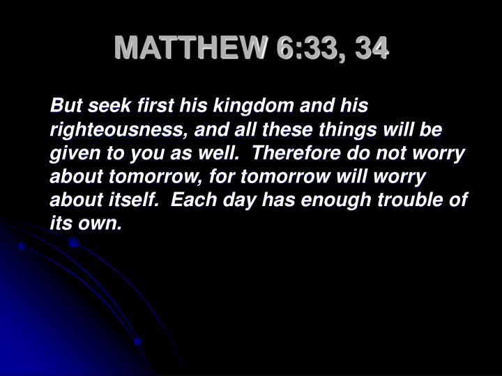 MATTHEW 6:33, 34