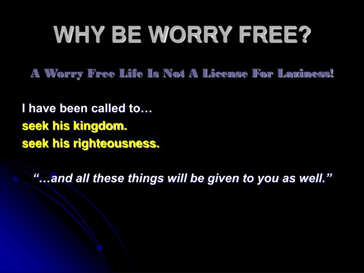 WHY BE WORRY FREE?