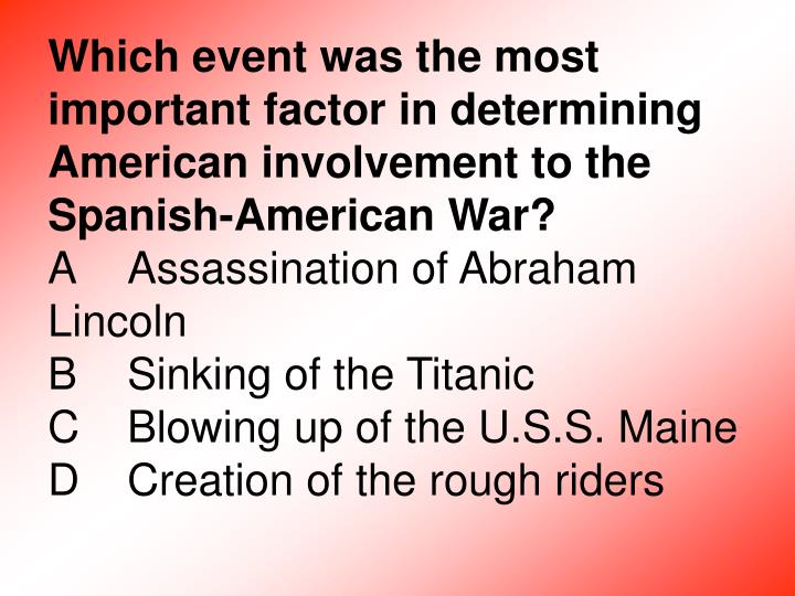 Which event was the most important factor in determining American involvement to the Spanish-American War?