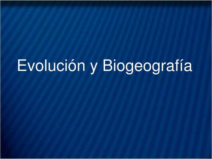 Evolución y Biogeografía