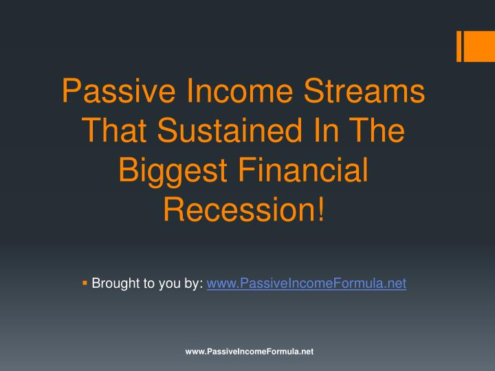 Passive Income Streams That Sustained In The Biggest Financial Recession!