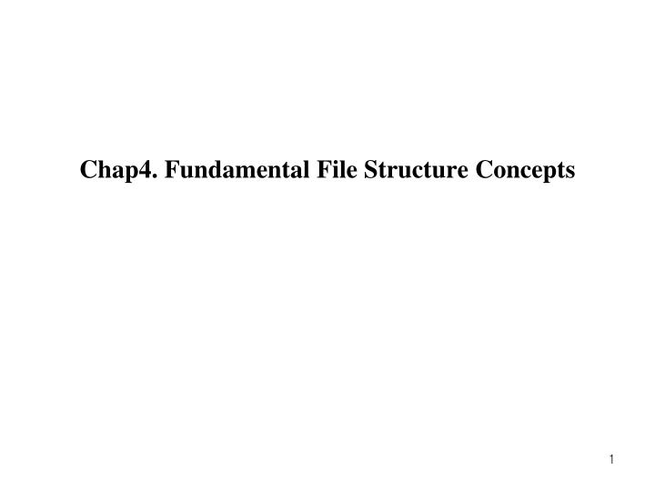 Chap4 fundamental file structure concepts