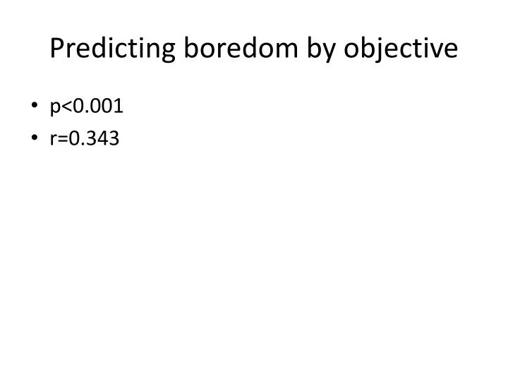 Predicting boredom by objective