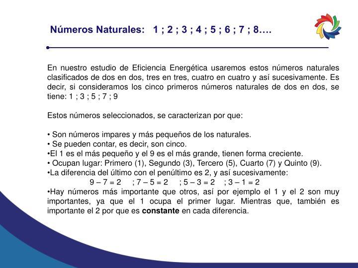 Números Naturales:   1 ; 2 ; 3 ; 4 ; 5 ; 6 ; 7 ; 8….