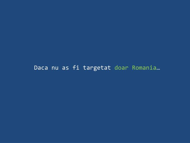 Daca nu as fi targetat