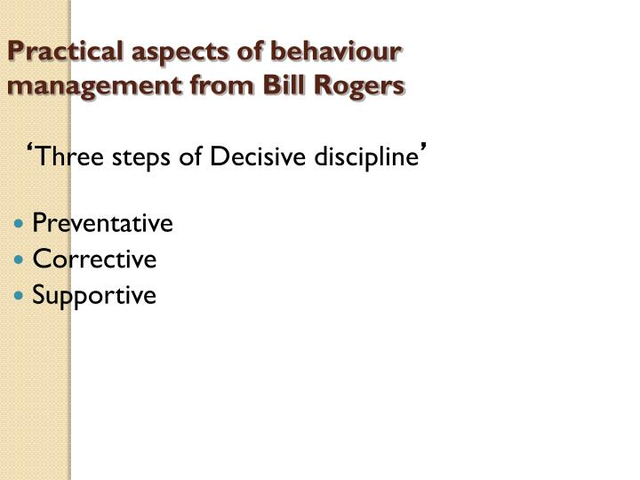 Practical aspects of behaviour management from Bill Rogers