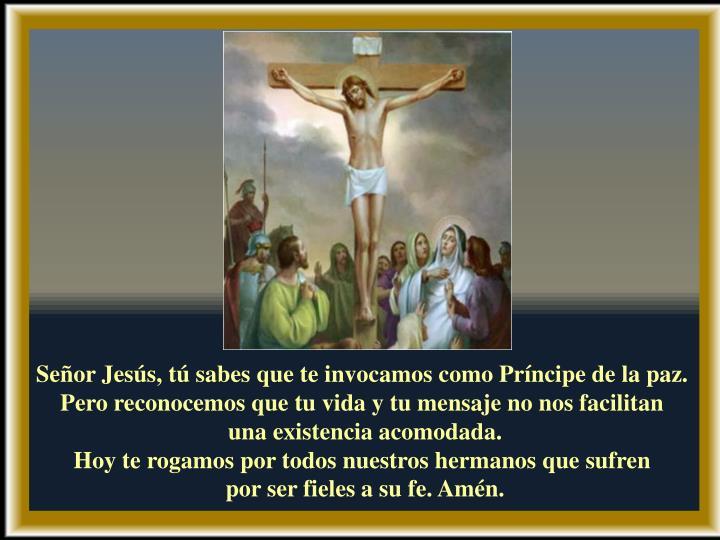 Señor Jesús, tú sabes que te invocamos como Príncipe de la paz.