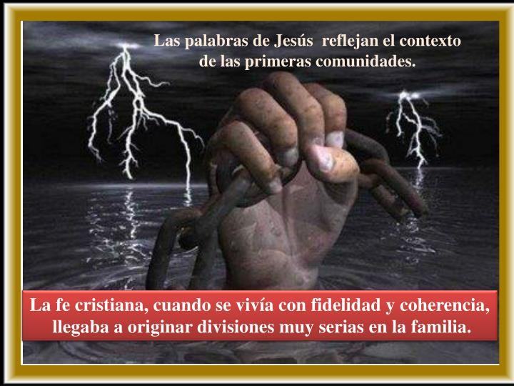 Las palabras de Jesús  reflejan el contexto de las primeras comunidades.