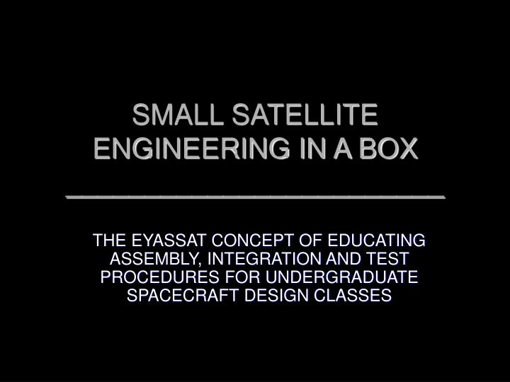 Small satellite engineering in a box
