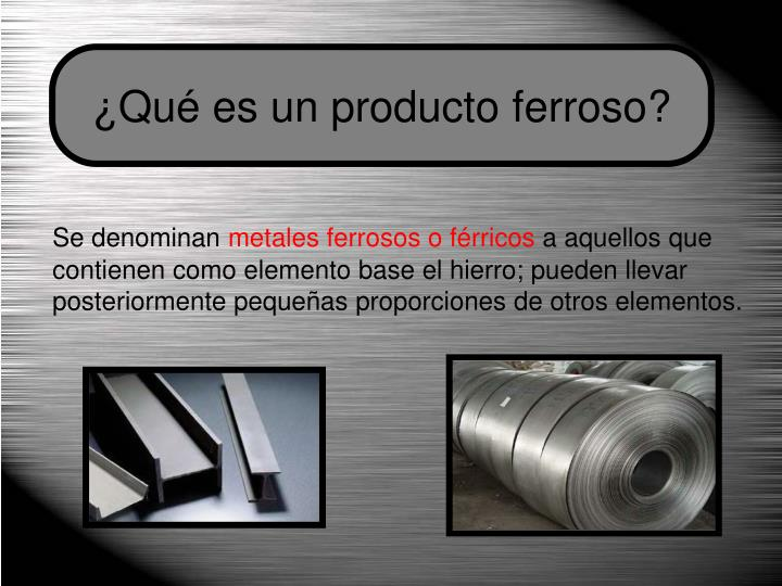 ¿Qué es un producto ferroso?