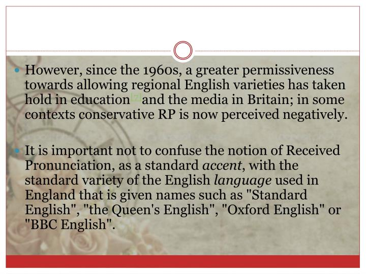 However, since the 1960s, a greater permissiveness towards allowing regional English varieties has taken hold in education