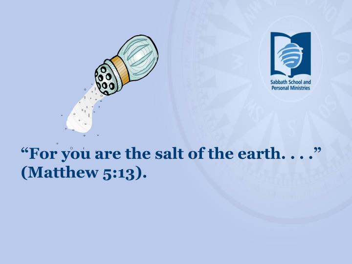 """For you are the salt of the earth. . . ."" (Matthew 5:13)."
