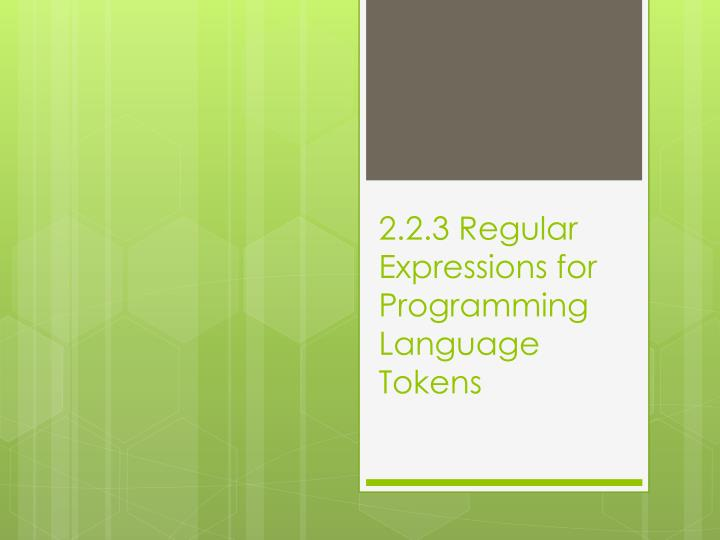 2.2.3 Regular Expressions for Programming Language Tokens