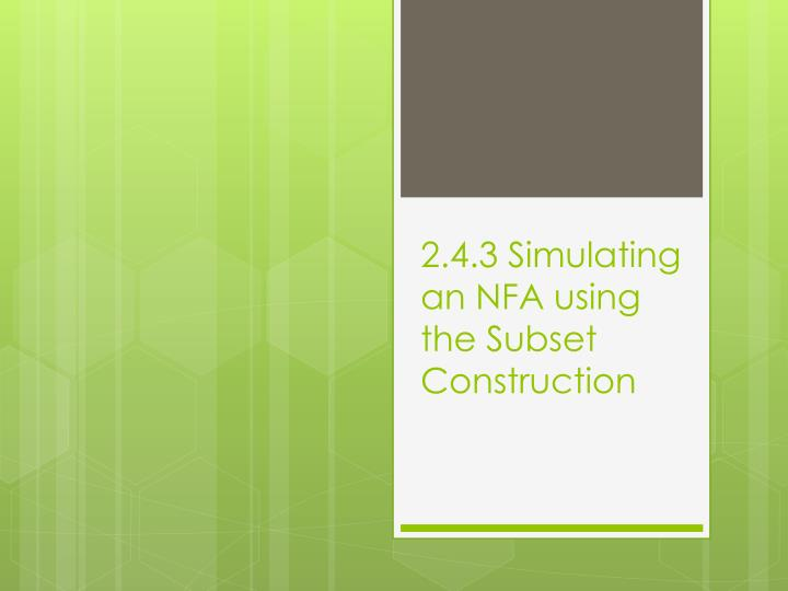 2.4.3 Simulating an NFA using the Subset Construction