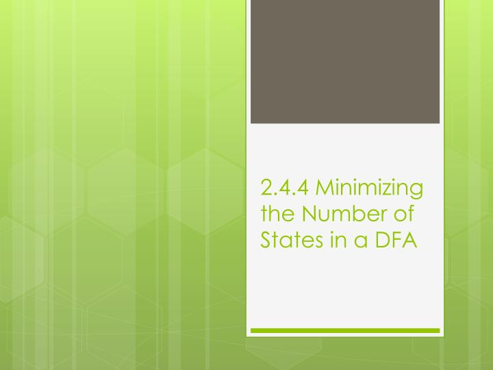 2.4.4 Minimizing the Number of States in a DFA