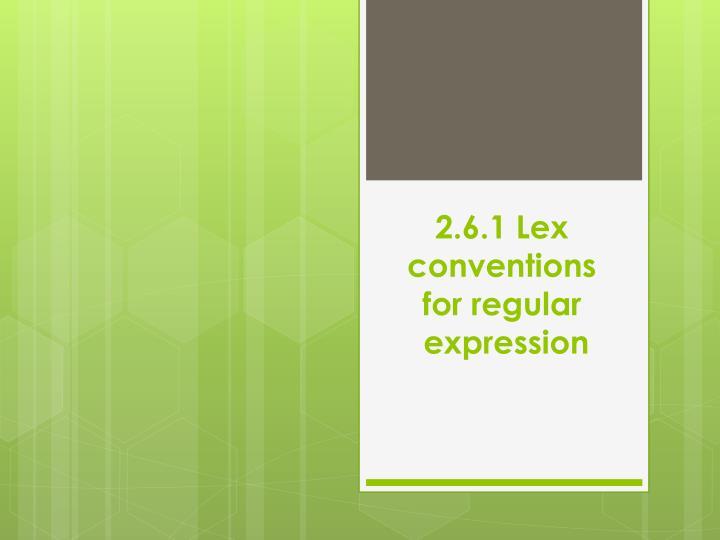 2.6.1 Lex conventions