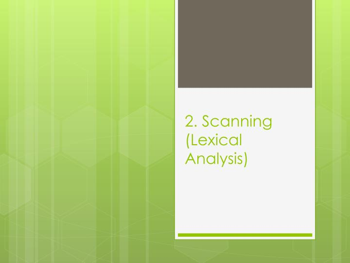 2. Scanning (Lexical Analysis)