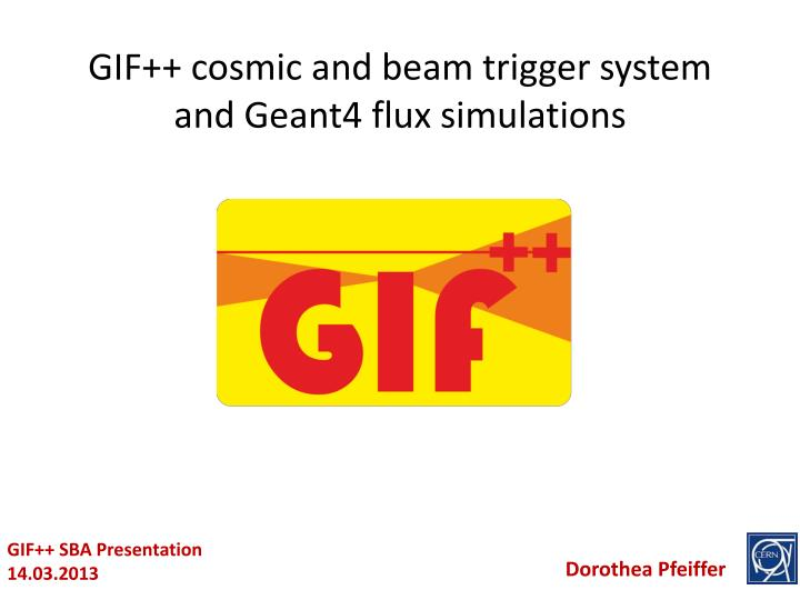 Gif cosmic and beam trigger system and geant4 flux simulations