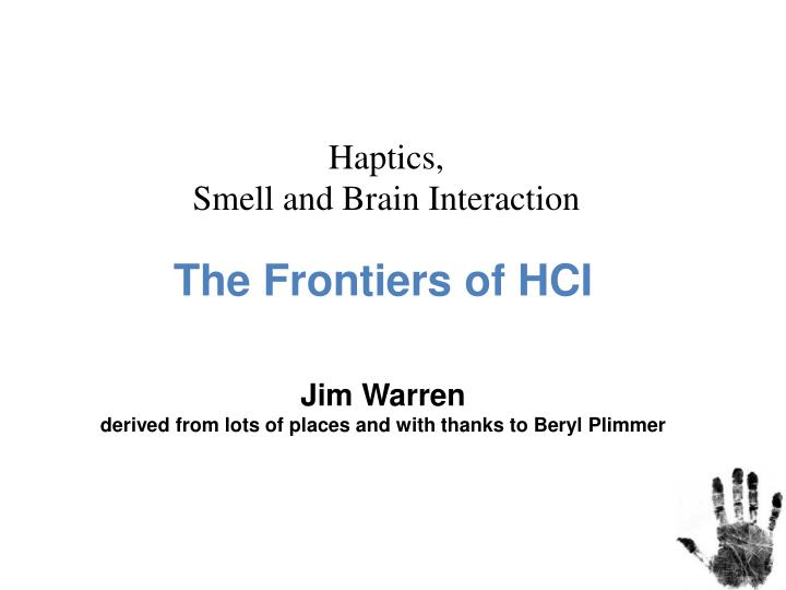 The frontiers of hci jim warren derived from lots of places and with thanks to beryl plimmer